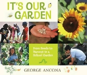It's Our Garden by George Ancona (Candlewick)