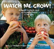 Watch Me Grow!  by Deborah Hodge and Brian Harris (Kids Can)